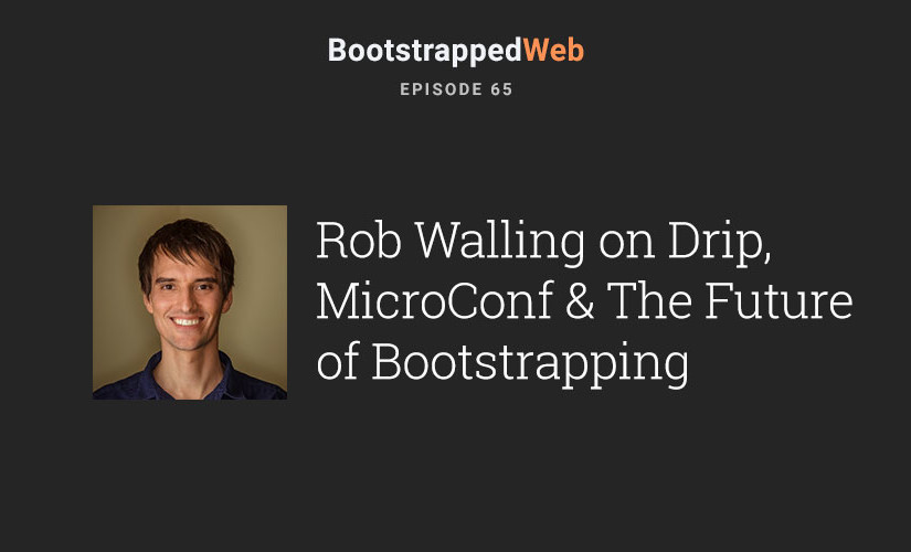 [65] Rob Walling on Drip, Microconf, and the Future of Bootstrapped Startups