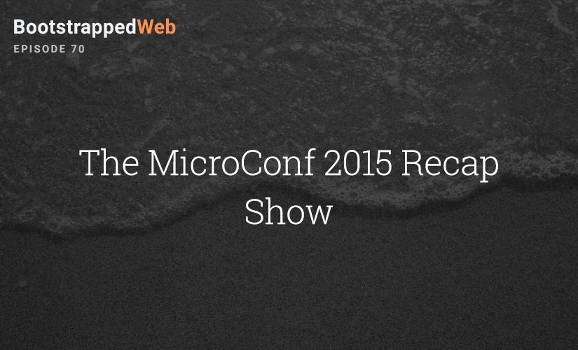 [70] The MicroConf 2015 Recap Show