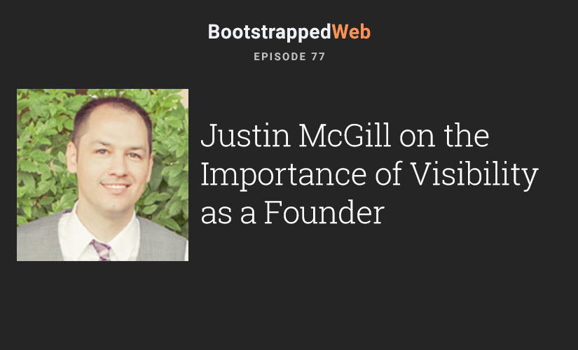 [77] Justin McGill on the Importance of Visibility as a Founder