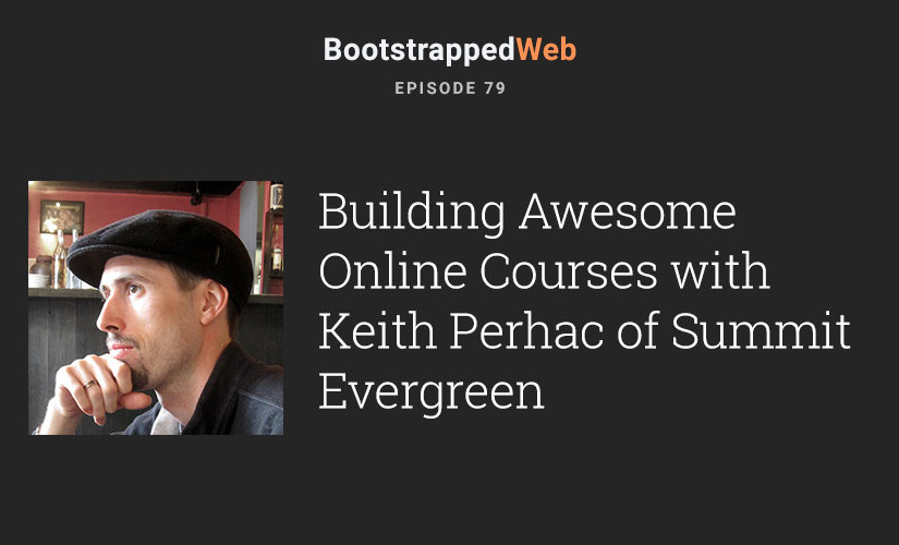 [79] Building Awesome Online Courses with Keith Perhac of Summit Evergreen