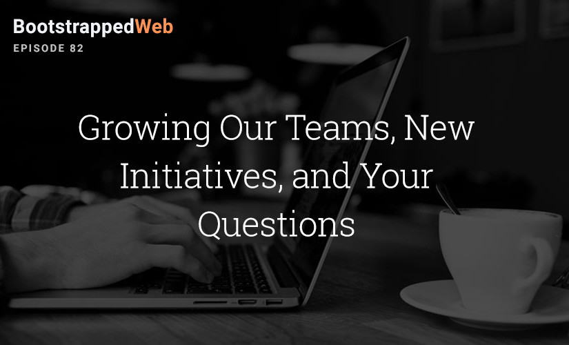 [82] Growing Our Teams, New Initiatives, and Your Questions
