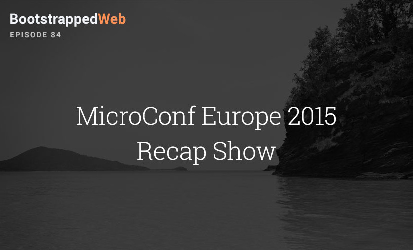 [84] MicroConf Europe 2015 Recap Show