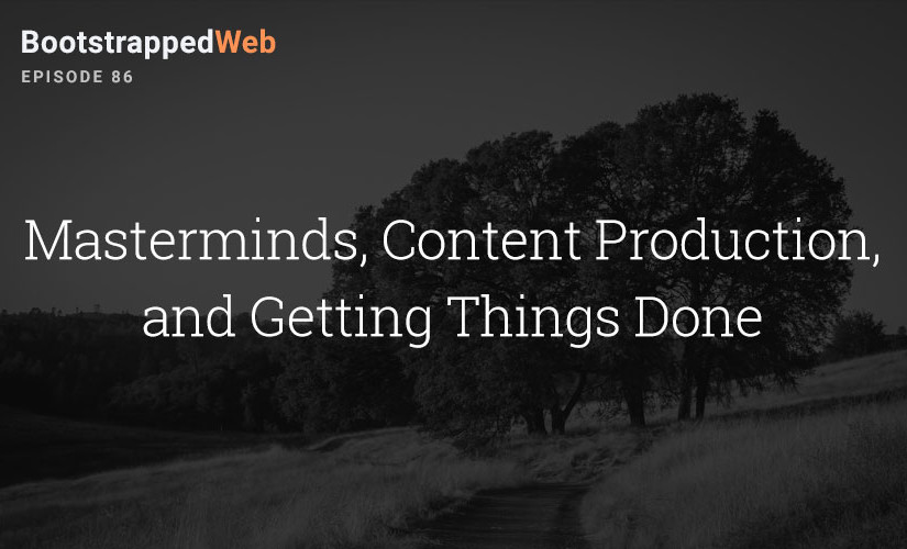 [86] Masterminds, Content Production, and Getting Things Done