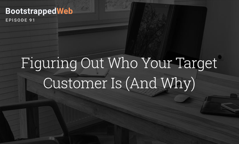 [91] Figuring Out Who Your Target Customer Is (And Why)