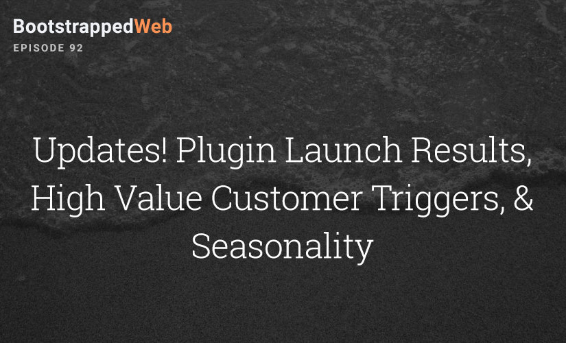 [92] Updates! Plugin Launch Results, High Value Customer Triggers, & Seasonality