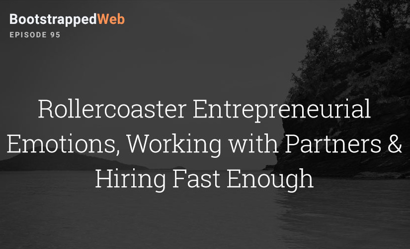[95] Rollercoaster Entrepreneurial Emotions, Working with Partners & Hiring Fast Enough