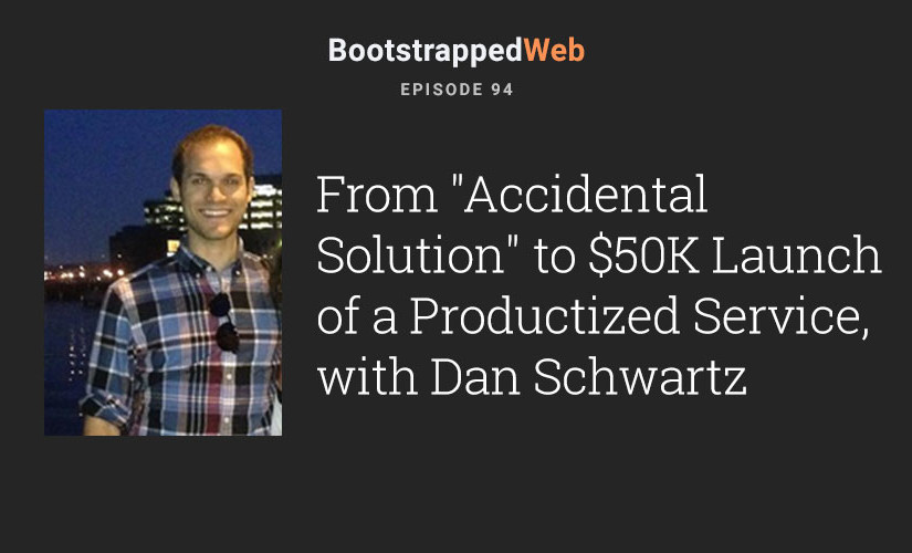 "[94] From ""Accidental Solution"" to $50K Launch of a Productized Service, with Dan Schwartz"