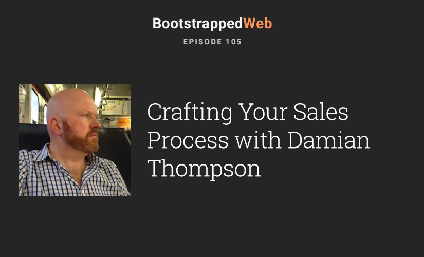 [105]  Crafting Your Sales Process w/ Damian Thompson