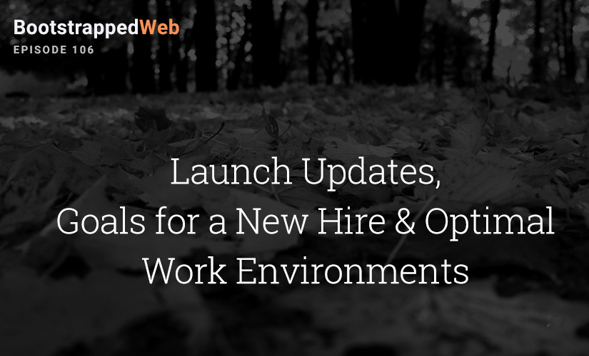 [106] Launch Updates, Goals for a New Hire & Optimal Work Environments