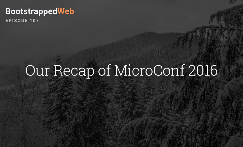 [107] Our Recap of MicroConf 2016