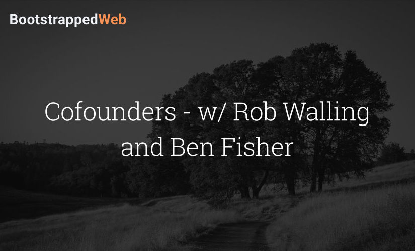 Cofounders – w/ Rob Walling and Ben Fisher