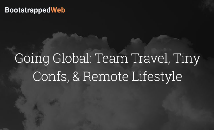 Going Global: Team Travel, Tiny Confs, & Remote Lifestyle