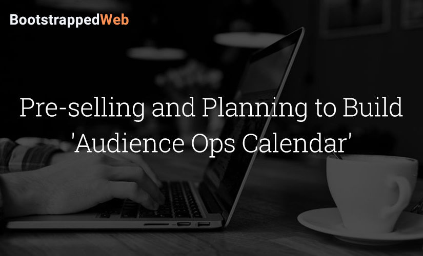 Pre-selling and Planning to Build 'Audience Ops Calendar'