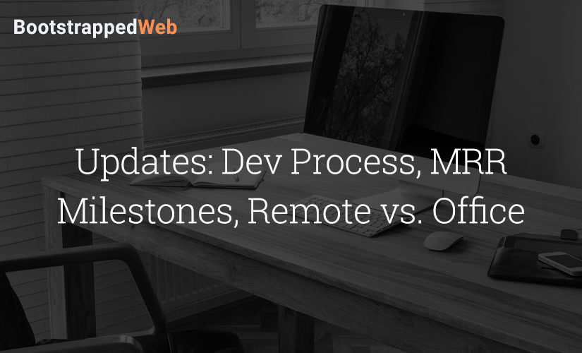 Updates: Dev Process, MRR Milestones, Remote vs. Office