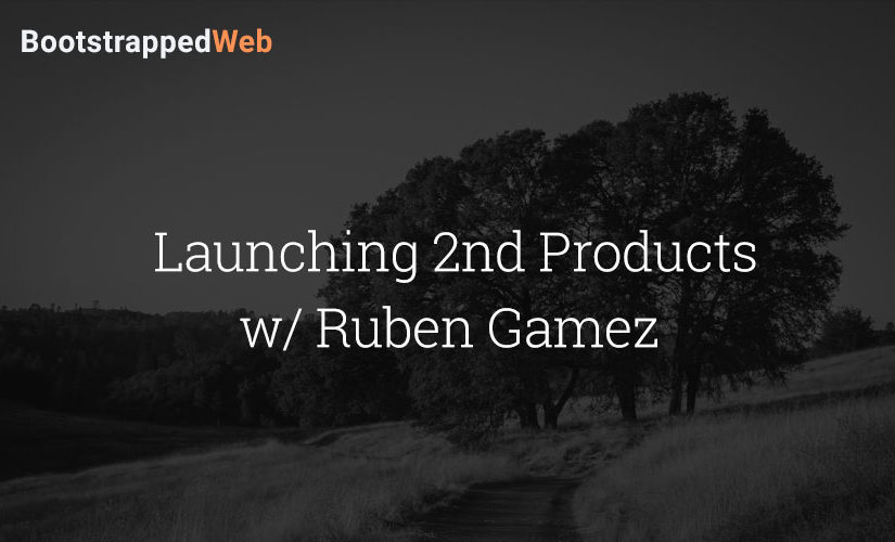 Launching 2nd Products w/ Ruben Gamez