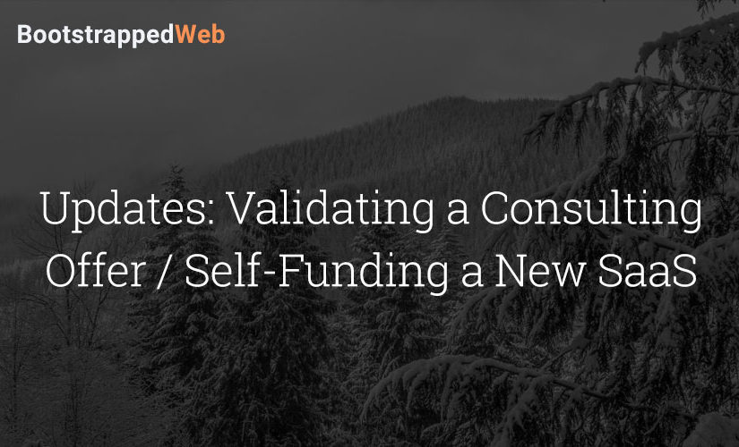 Updates: Validating a Consulting Offer / Self-Funding a New SaaS