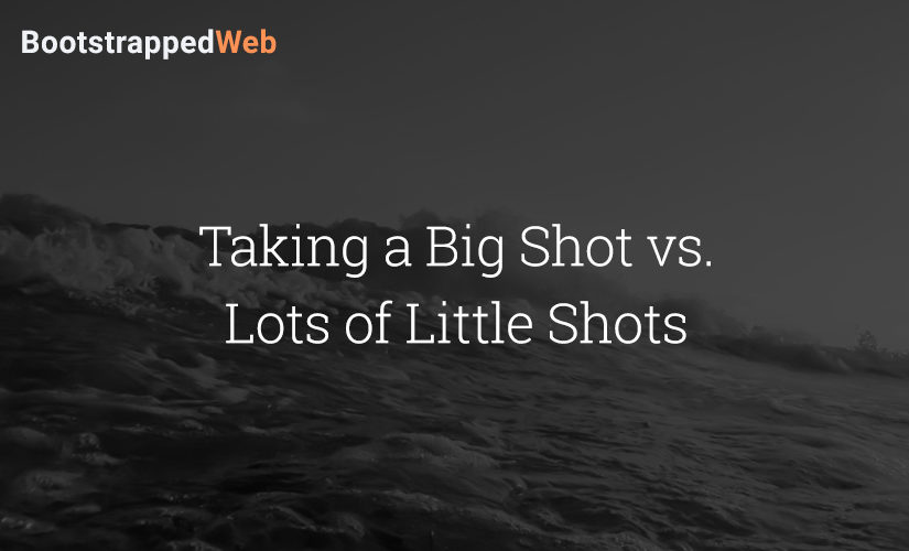 Taking a Big Shot vs. Lots of Little Shots