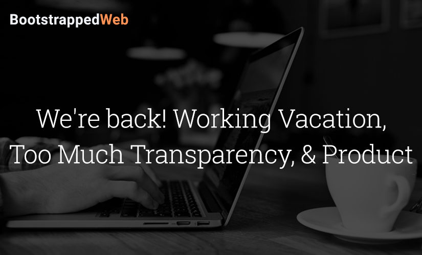 We're back! Working Vacation, Too Much Transparency, & Product Updates