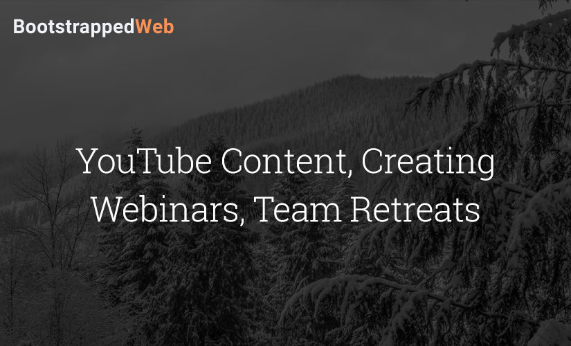 YouTube Content, Creating Webinars, Team Retreats