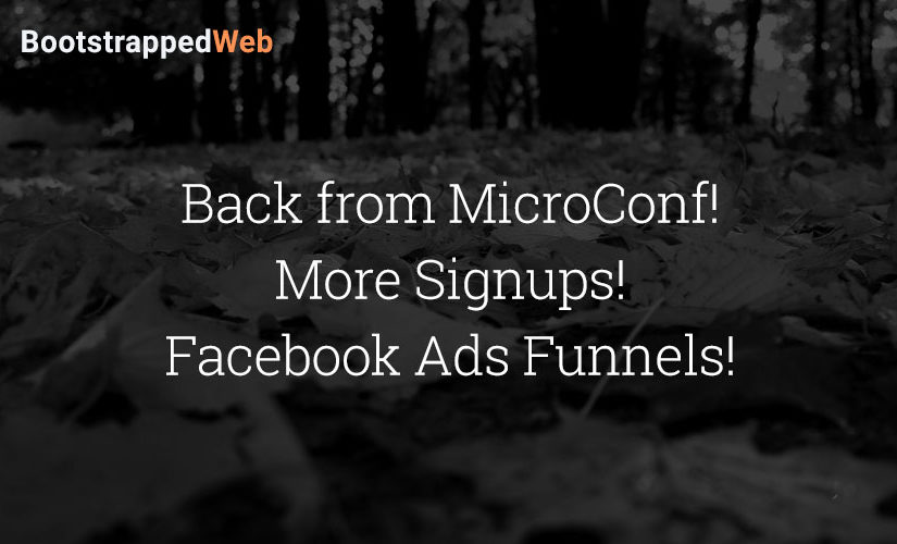 Back from MicroConf! More Signups! Facebook Ads Funnels!