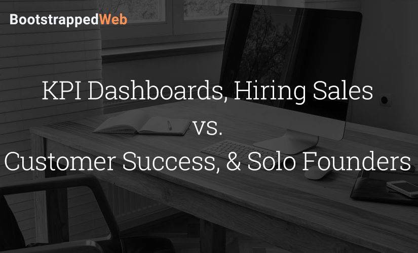 KPI Dashboards, Hiring Sales vs. Customer Success, & Solo Founders