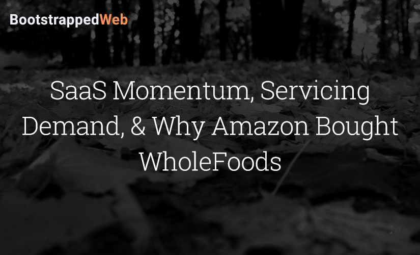 SaaS Momentum, Servicing Demand, & Why Amazon Bought WholeFoods