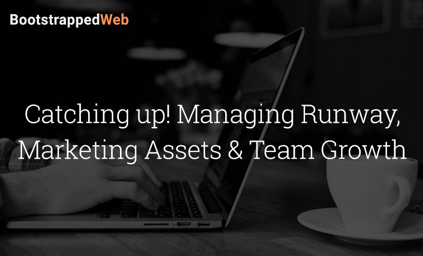 Catching up! Managing Runway, Marketing Assets & Team Growth