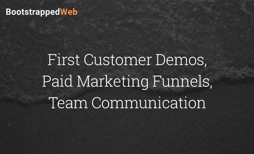 First Customer Demos, Paid Marketing Funnels, Team Communication