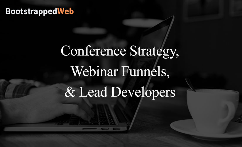 Conference Strategy, Webinar Funnels, & Lead Developers