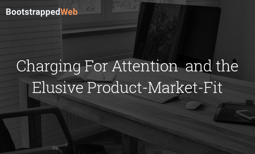 Charging For Attention / Elusive Product-Market-Fit