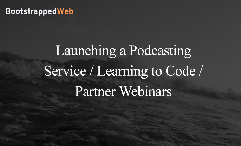 Launching a Podcasting Service / Learning to Code / Partner Webinars