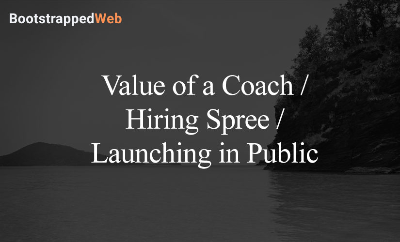 Value of a Coach / Hiring Spree / Launching in Public