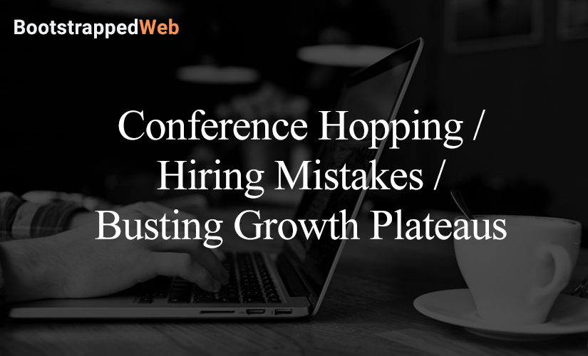 Conference Hopping / Hiring Mistakes / Busting Growth Plateaus