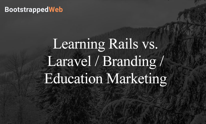 Learning Rails vs. Laravel / Branding / Education Marketing