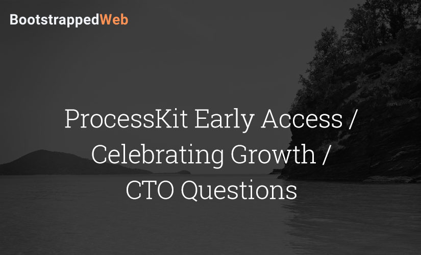 ProcessKit Early Access / Celebrating Growth / CTO Questions
