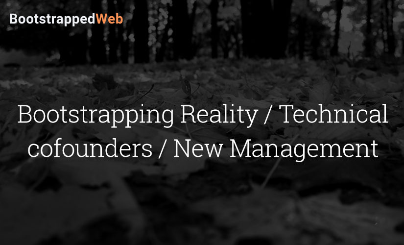 Bootstrapping Reality / Technical cofounders / New Management