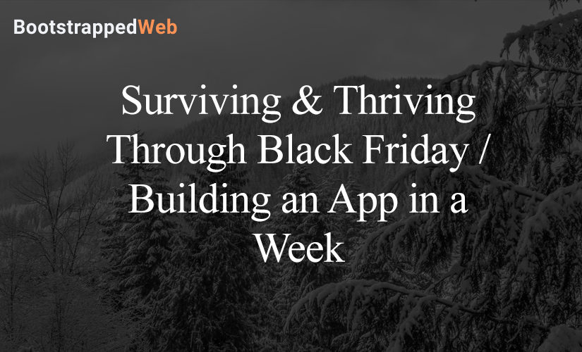 Surviving & Thriving Through Black Friday / Building an App in a Week