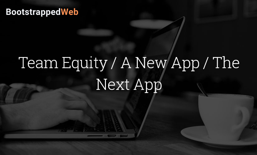 Team Equity / A New App / The Next App