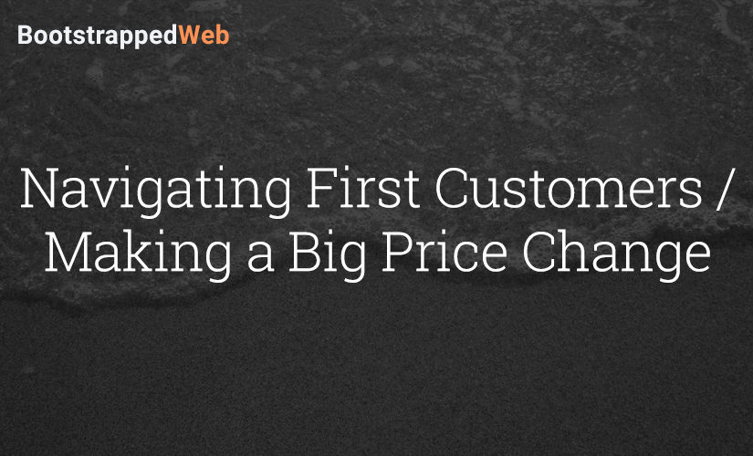 Navigating First Customers / Making a Big Price Change