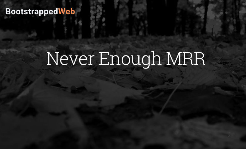 Never Enough MRR