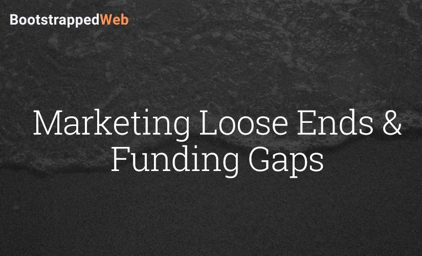 Marketing Loose Ends & Funding Gaps