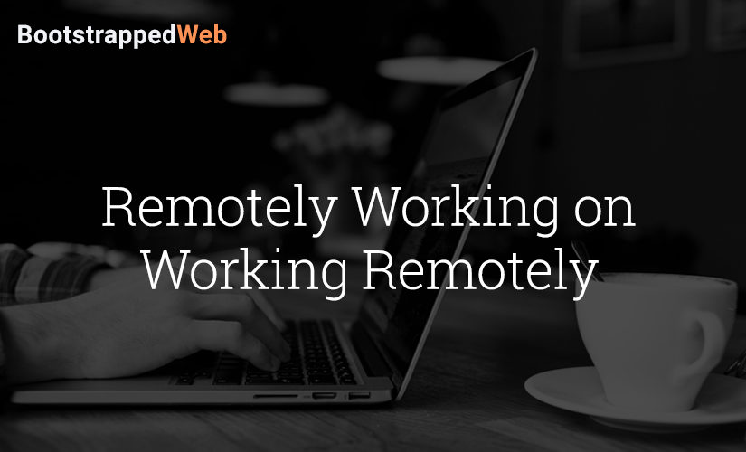 Remotely Working on Working Remotely