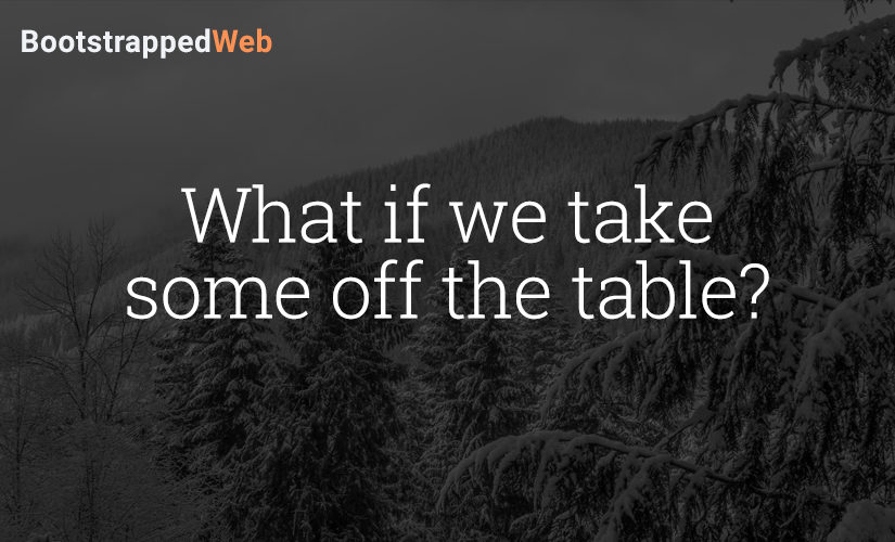 What if we take some off the table?