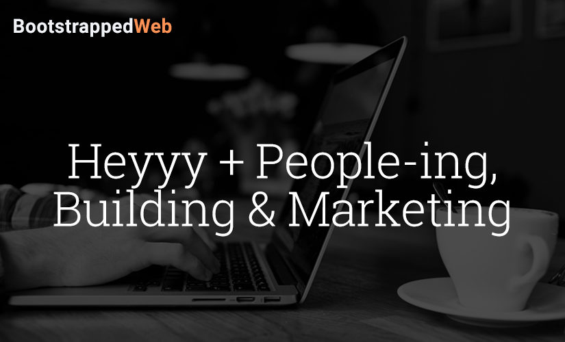 Heyyy + People-ing,    Building & Marketing