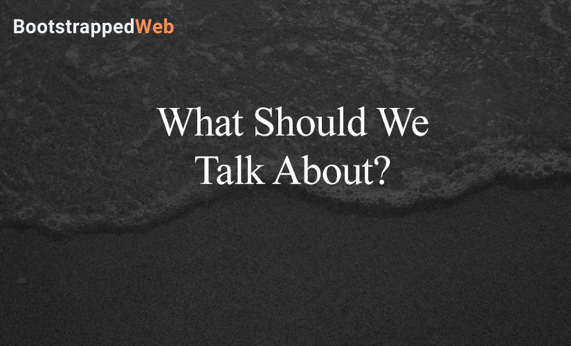 What Should We Talk About?