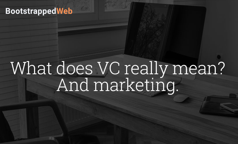 What does VC really mean? And marketing.