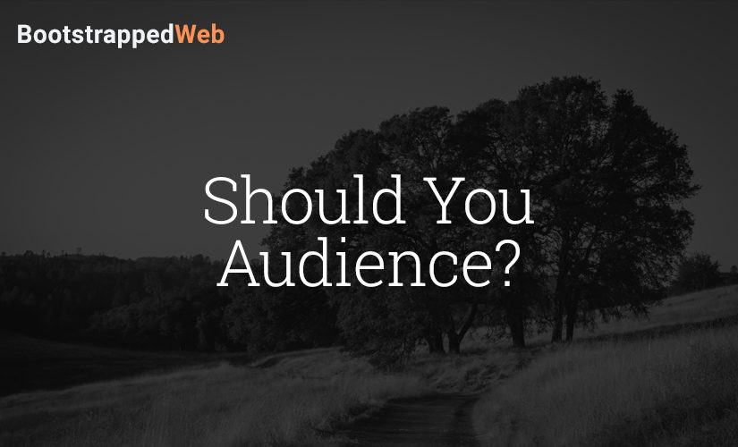Should You Audience?