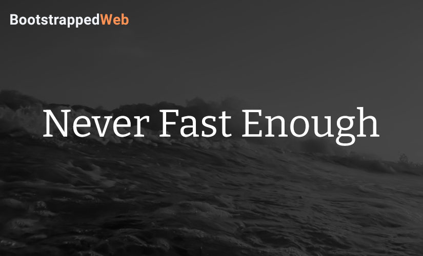 Never Fast Enough